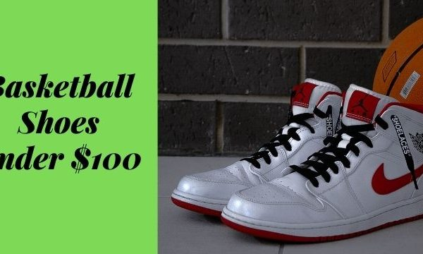 Best basketball shoes under $100
