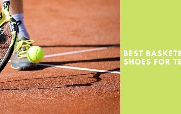 Best Basketball Shoes For Tennis