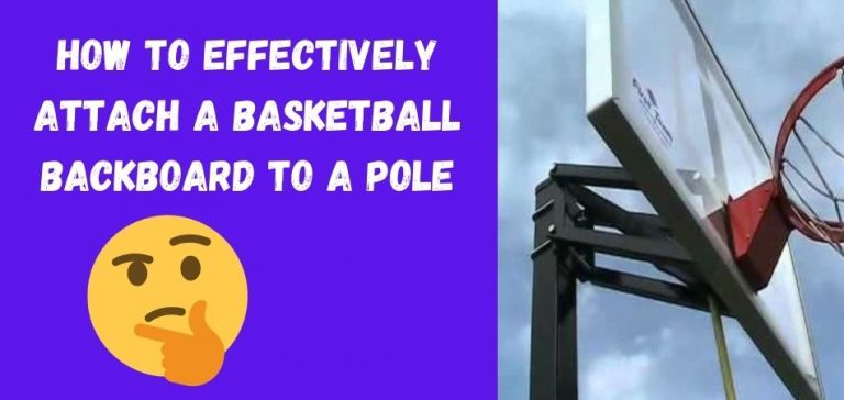 How To Effectively Attach A Basketball Backboard To A Pole